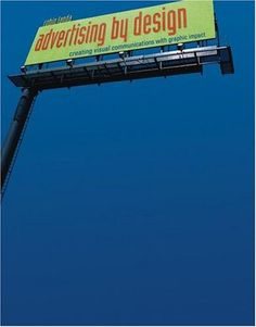 Advertising by Design: Creating Visual Communications with Graphic Impact - Robin Landa