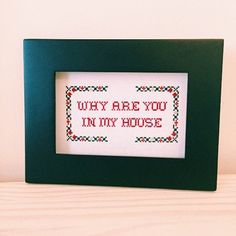 Why are you in my house cross stitch by CrossKitch on Etsy Cross Stitching, Cross Stitch Embroidery, Embroidery Patterns, Hand Embroidery, Cross Stitch Quotes, Cross Stitch Kits, Funny Cross Stitch Patterns, Cross Stitch Designs, Stitch Witchery