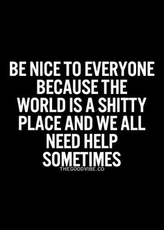 Be nice to everyone