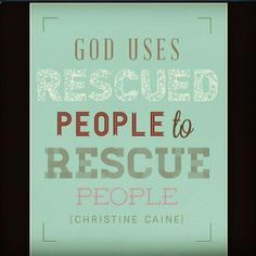 """We've heard it said that """"hurting people hurt people"""" ... but in Christ we are rescued to rescue, blessed to be a blessing!"""