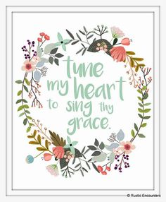 Vintage Floral Wreath Print with lyrics {Tune my heart to sing thy grace.}