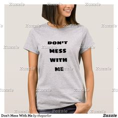 Shop Don't Mess With Me T-Shirt created by theparlor. Dont Mess With Me, Customizable Gifts, Wardrobe Staples, Fitness Models, Female, Casual, Sleeves, Fabric, T Shirt