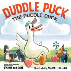 Duddle Puck : the puddle duck by Karma Wilson. A very odd duck that refuses to quack shocks and flusters animals all over the farm with his clucking, honking, oinking, and neighing.