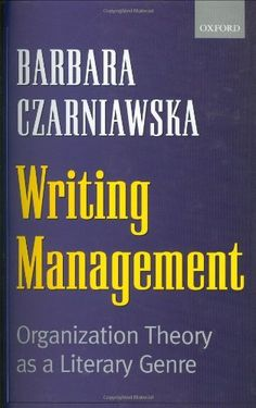 Czarniawska, B. 1999. Writing management: Organization theory as a literary genre. Oxford: Oxford University Press.