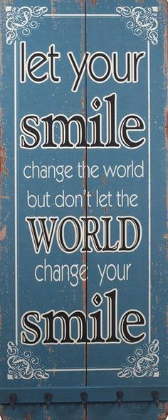 """'Let Your Smile change the world but don't let the WORLD change your SMILE"""" ヽ(^o^)ノ inspiration positive words"""