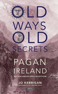 Old Ways, Old Secrets - Pagan Ireland: Myth * Landscape * Tradition By Jo Kerrigan Photographs by Richard Mills Magick Book, Witchcraft Books, Magick Spells, Good Books, Books To Read, My Books, Story Books, Blessed, Book Of Shadows