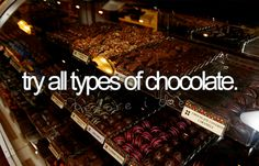 try all types of chocolate