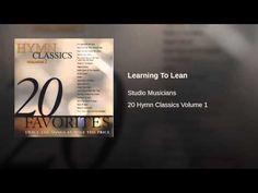 Learning To Lean · Studio Musicians / 演奏曲 / Studio Musicians 20 Hymn Classics Volume 1 ℗ 1986 Benson Records ...
