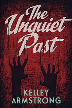 The Unquiet Past (Secrets) by Kelley Armstrong https://www.amazon.com/dp/1459806549/ref=cm_sw_r_pi_dp_7m7Lxb6WTSP3T