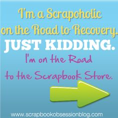 I'm a Scrapaholic on the Road to . . . the Scrapbook Store!  {And What's Your Confession}