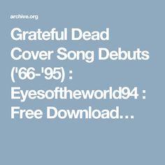 Grateful Dead Cover Song Debuts ('66-'95) : Eyesoftheworld94 : Free Download…