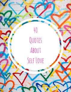 Want to expand your collection of quotes about self love? Here are 40 for you, plus 50 songs about self love!