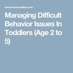 Managing Difficult Behavior Issues In Toddlers (Age 2 to 5)