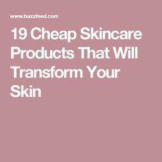 19 Cheap Skincare Products That Will Transform Your Skin
