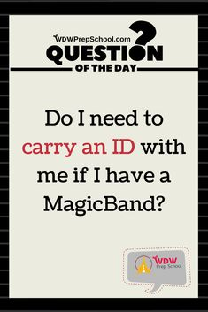 WDW Prep School Question of the Day |  MagicBands are super convenient but does having one mean you don't also need to carry an ID? We have the answer! #disneyworld #disneyworldtips #disneytips