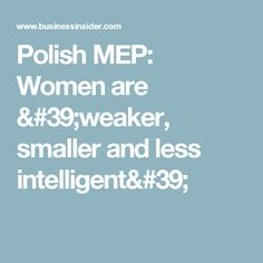 Polish MEP: Women are 'weaker, smaller and less intelligent'