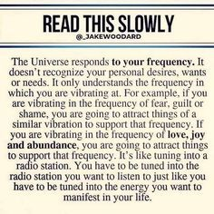 READ THIS SLDWLY The Universe responds to your frequency. It doesn't recognize your personal desires, wants or needs. It only understands the frequency in which you are vibrating at. For example, if you are vibrating in the frequency of fear. The Words, Positive Quotes, Motivational Quotes, Inspirational Quotes, Positive Thoughts, Positive Psychology, Psychology Facts, Wisdom Quotes, Life Quotes