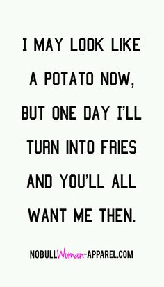 Yoga Quotes : I may look like a potato now but one day I'll turn into fries and you'll. - Quotes Sayings Quotes To Live By, Me Quotes, Motivational Quotes, Funny Quotes, Funny Memes, Hilarious, Inspirational Quotes, Yoga Quotes, Quotes On Fun