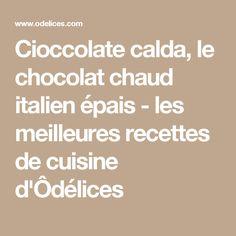 Cioccolate calda, le chocolat chaud italien épais - les meilleures recettes de cuisine d'Ôdélices