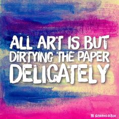 """""""All ART is but dirtying the paper delicately"""" - John Ruskin #ArtQuote #Quote @Liquitex"""