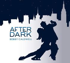 'AFTER DARK' - 2014 Album Release From Bobby Caldwell