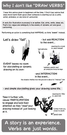 "dandylioncreations: The catchphrase critique I hate the most: ""Draw verbs."" In short: Draw STORY. As an illustrator, you're telling a story with visuals instead of words. If there is no story, there is no illustration. I was told to ""draw verbs"" years ago and I followed the advice without giving it a thought. Within the last two years I asked myself, ""Why AM I drawing verbs? How does this relate to narrative? What principles make drawing verbs work?"" I went back to the principles of…"
