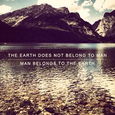 """The Earth does not belong to man, man belongs to the Earth  """"Earth is not a platform for human life. It's a living being. We're not on it but part of it. Its health is our health"""" -Thomas Moore   #ProtectOurPlanet"""