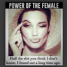 Power Of The Female - Half the shit you think I don't know, I found out a long time ago. Bitch Quotes, Qoutes, Funny Quotes, Badass Quotes, Truth Quotes, Random Quotes, Bae Quotes, Crazy Quotes, Funny Facts