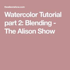 Watercolor Tutorial part 2: Blending - The Alison Show