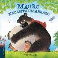 Mauro se levanta un buen día con unas terribles ganas de dar un abrazo a alguien, así que abraza las piedras y los árboles del bosque, los matorrales, las ovejas… pero nada de eso lo consuela.