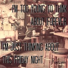 """I'm too young to think about forever. I'm just thinking about this Friday night."" - RaeLynn, Kissin' Frogs lyrics from her Me EP"