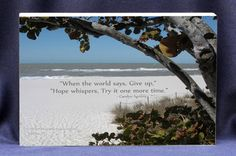 Absolute Inspirations offers unique inspirational photo gift plaques that be be hung or stand alone  - When the World Says Give Up Hope Whispers Try it One More Time, $17.00 (http://www.inspirationalgiftstore.com/gift-plaque/when-the-world-says-give-up-hope-whispers-try-it-one-more-time/)