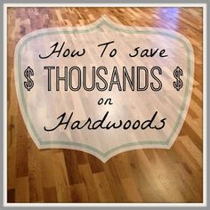 Want to put in hardwood floors? They don't have to be as expensive as you think. Learn how to save money on hardwood floors. #hardwood #floors #diy