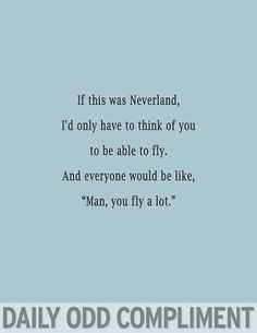 Disney pick up lines, daily odd compliments, peter pan, nice quotes, funny quotes Funny Compliments, Me Quotes, Funny Quotes, Quotable Quotes, Just In Case, Just For You, Daily Odd, Haha, I Carry Your Heart