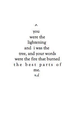 """Your words were the fire that burned the best parts of me. It's also emotional and verbal. Poem Quotes, Lyric Quotes, Words Quotes, Life Quotes, Sayings, Quotes That Rhyme, Daily Quotes, Qoutes, The Words"