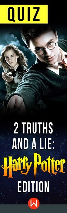 You can't handle the truth! Harry Potter truths and Lies in a trivia that ONLY authentic fans can get. Do you know your Harry Potter facts? Let's see how much you really know Harry Potter. HP challenge. JK Rowling, Hermione Granger.
