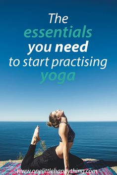 The essentials you need to start practising yoga.