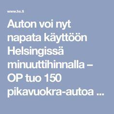 Auton voi nyt napata käyttöön Helsingissä minuuttihinnalla – OP tuo 150 pikavuokra-autoa liikenteeseen - Talous - HS.fi