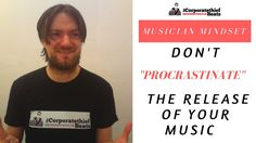 Don't Procrastinate The Release Of Your Music ! Musician Marketing Minds...