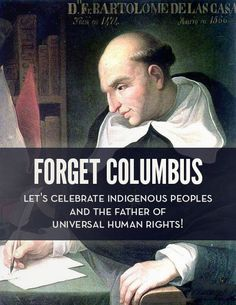 Bartolome de las Casas started out like Columbus, a wealthy adventurer who traveled to the New World where he owned a large plantation and many slaves. Unlike Columbus, after witnessing the violent atrocities being committed against the Natives, he gave up his land, freed his slaves, and spent the rest of his life fighting the brutal colonization of the New World.