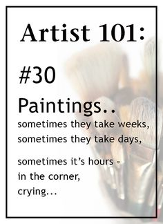 The Truth about Artists 101 #30 Hours in the corner, crying.