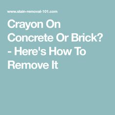 Crayon On Concrete Or Brick? - Here's How To Remove It