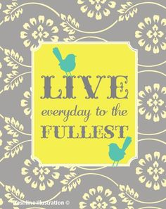Live Everyday To the Fullest with Birds in Gray and by Freshline, $18.95  What a great Quote, will be putting it on my list of fab things to buy..