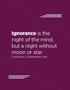 Ignorance is the night of the mind, but a night without moon or star. Ignorance Quotes, Being Ignored Quotes, Quote Of The Day, Wise Words, Favorite Quotes, Life Quotes, Mindfulness, Inspirational Quotes, Wisdom