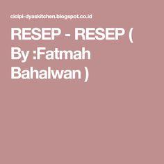 RESEP - RESEP ( By :Fatmah Bahalwan )