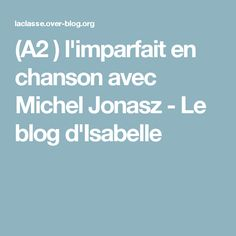 (A2 ) l'imparfait en chanson avec Michel Jonasz - Le blog d'Isabelle