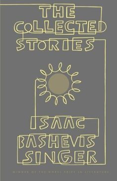 The Collected Stories of Isaac Bashevis Singer Isaac Bashevis Singer 0374517886 9780374517885 The forty-seven stories in this collection, selected by Singer himself out of nearly one hundred and fifty, range from the publication o I Love Books, Good Books, Free Books, Isaac Bashevis Singer, Roman, Isaac Asimov, First Novel, Book Authors, Short Stories