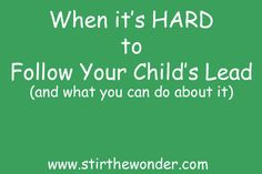 When it's HARD to Follow Your Child's Lead (and what you can do about it)
