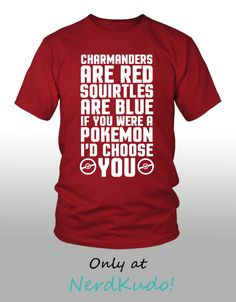 4b6cd09d Pokemon Charmanders Are Red Squirtles Are Blue And I'd Choose You Shirt.  Available
