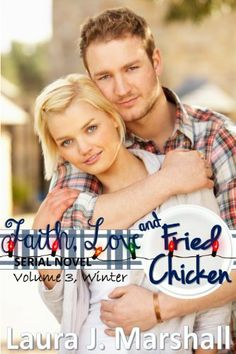 Faith, Love, and Fried Chicken: Volume 3, Winter (Serial Novel) by Laura J. Marshall, http://www.amazon.com/dp/B00I1RI736/ref=cm_sw_r_pi_dp_w4s5sb0CYD2Z6